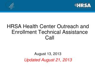 HRSA Health Center Outreach and Enrollment Technical Assistance Call August 13, 2013