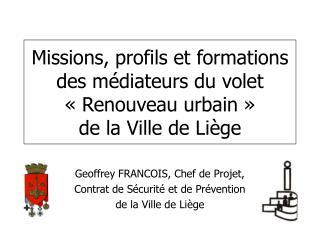 Missions, profils et formations des médiateurs du volet «Renouveau urbain»  de la Ville de Liège