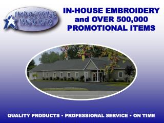 IN-HOUSE EMBROIDERY and OVER 500,000 PROMOTIONAL ITEMS