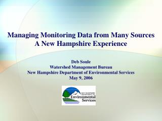 Managing Monitoring Data from Many Sources  A New Hampshire Experience