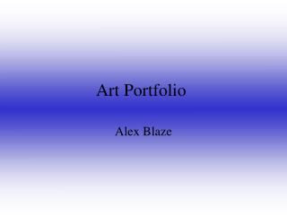 Art Portfolio Alex Blaze Table of Contents