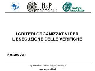 I CRITERI ORGANIZZATIVI PER L'ESECUZIONE DELLE VERIFICHE 14 ottobre 2011