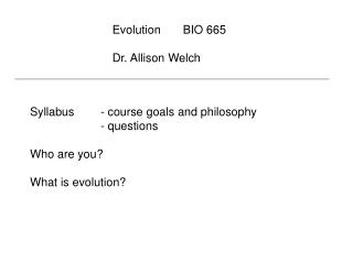 Syllabus - course goals and philosophy - questions Who are you? What is evolution?