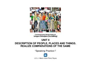 UNIT II DESCRIPTION OF PEOPLE, PLACES AND THINGS. REALIZE COMPARATIONS OF THE SAME