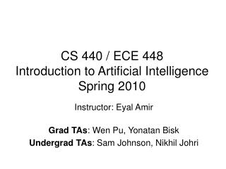 CS 440 / ECE 448 Introduction to Artificial Intelligence Spring 2010