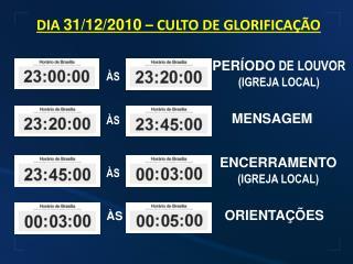 DIA  31/12/2010  – CULTO DE GLORIFICAÇÃO