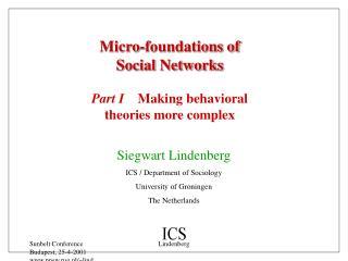 Siegwart Lindenberg ICS / Department of Sociology University of Groningen The Netherlands