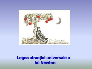 Legea atracţiei  universale  a lui Newton