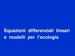 Equazioni  differenziali  lineari  e  modelli  per  l�ecologia