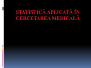 Statistic ă aplicată în cercetarea medicală