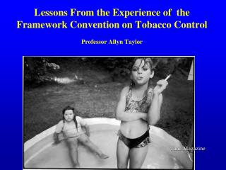 Lessons From the Experience of  the Framework Convention on Tobacco Control Professor Allyn Taylor