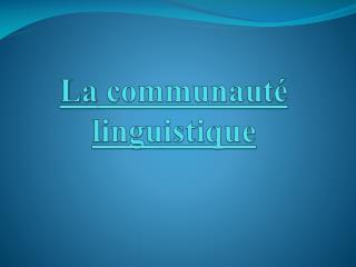 La  communauté linguistique