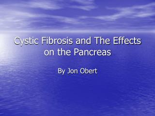 Cystic Fibrosis and The Effects on the Pancreas