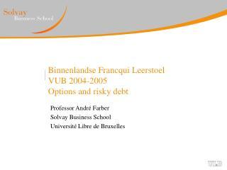 Binnenlandse Francqui Leerstoel  VUB 2004-2005 Options and risky debt