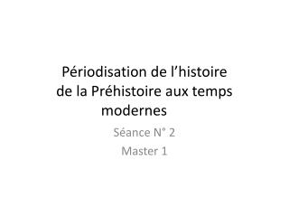 Périodisation de l'histoire  de la Préhistoire aux temps modernes