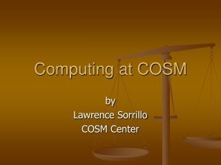 Computing at COSM