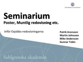 Seminarium Poster, Muntlig redovisning etc. Inför  Exjobbs-redovisningarna