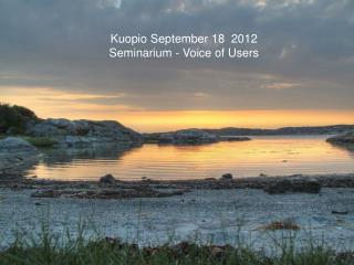 Kuopio September 18  2012 Seminarium -  Voice  of  Users
