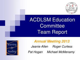 ACDLSM Education Committee  Team Report