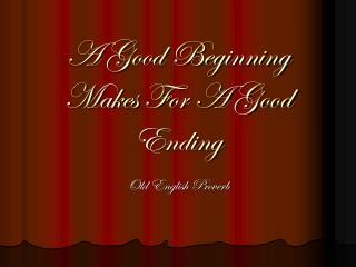 A Good Beginning Makes For A Good Ending