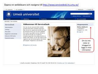 Öppna en webbläsare och  navigera till   servicedesk.its.umu.se/