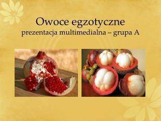 Owoce egzotyczne prezentacja multimedialna – grupa A