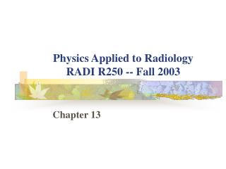 Physics Applied to Radiology RADI R250 -- Fall 2003