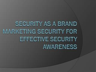 Security As A Brand Marketing Security For Effective Security Awareness