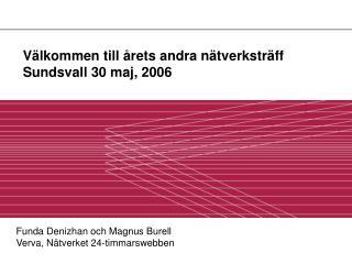 Välkommen till årets andra nätverksträff Sundsvall 30 maj, 2006