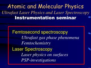 Atomic and Molecular Physics Ultrafast Laser Physics and Laser Spectroscopy Instrumentation seminar
