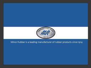 Minor Rubber - Manufacturer of Starndard & Custom Molded