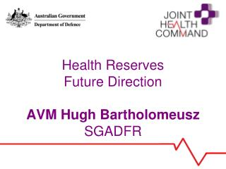 Health Reserves Future Direction AVM Hugh Bartholomeusz SGADFR