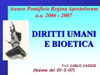 Ateneo Pontificio Regina Apostolorum a.a. 2006 - 2007 DIRITTI UMANI   E BIOETICA