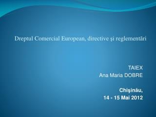 TAIEX Ana Maria DOBRE Chi ş in ă u, 14 - 1 5  Mai  2012