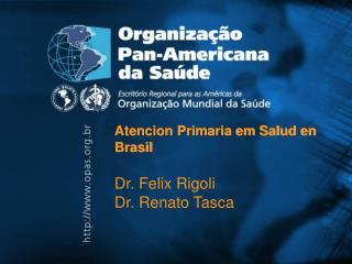 Atencion Primaria em Salud en Brasil Dr. Felix Rigoli Dr. Renato Tasca