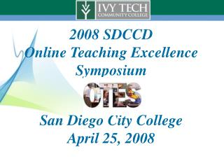 2008 SDCCD  Online Teaching Excellence Symposium San Diego City College April 25, 2008