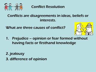 Conflict Resolution Conflicts are disagreements in ideas, beliefs or interests.