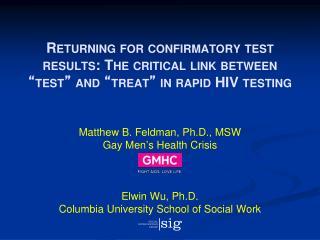 Matthew B. Feldman, Ph.D., MSW Gay Men ' s Health Crisis Elwin Wu, Ph.D.