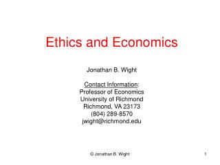Ethics and Economics  Jonathan B. Wight  Contact Information: Professor of Economics University of Richmond Richmond, VA