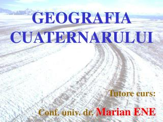 GEOGRAFIA CUATERNARULUI