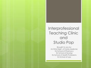 Interprofessional Teaching Clinic  and  Studio Pop