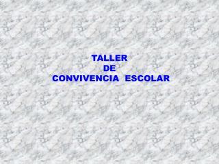 TALLER DE  CONVIVENCIA  ESCOLAR