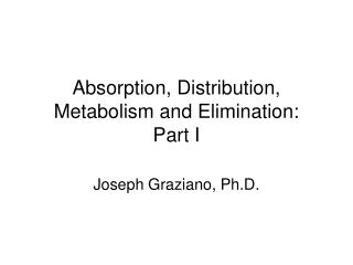 Absorption, Distribution, Metabolism and Elimination: Part I