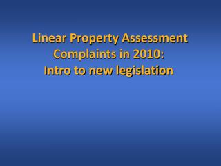 Linear Property Assessment Complaints in 2010: I ntro to new legislation
