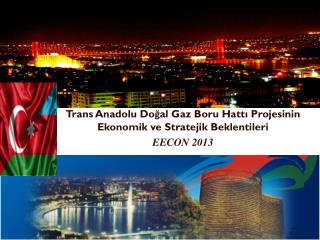 Trans Anadolu Doğal Gaz Boru Hattı Projesinin Ekonomik ve Stratejik Beklentileri EECON 2013