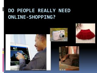 Do people really need ONLINE-SHOPPING?