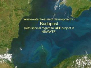 Wastewater treatment development in  Budapest (with special regard to  GEF  project in NBWWTP)