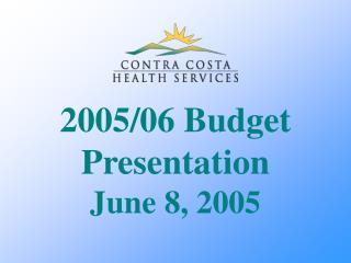 2005/06 Budget Presentation June 8, 2005