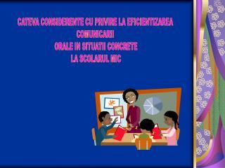 CATEVA CONSIDERENTE CU PRIVIRE LA EFICIENTIZAREA  COMUNICARII  ORALE IN SITUATII CONCRETE