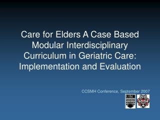 Care for Elders A Case Based Modular Interdisciplinary Curriculum in Geriatric Care: Implementation and Evaluation